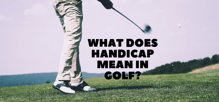 What Does Handicap Mean in Golf?