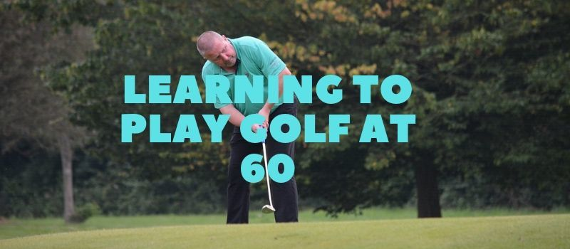 LEARNING TO PLAY GOLF AT 60