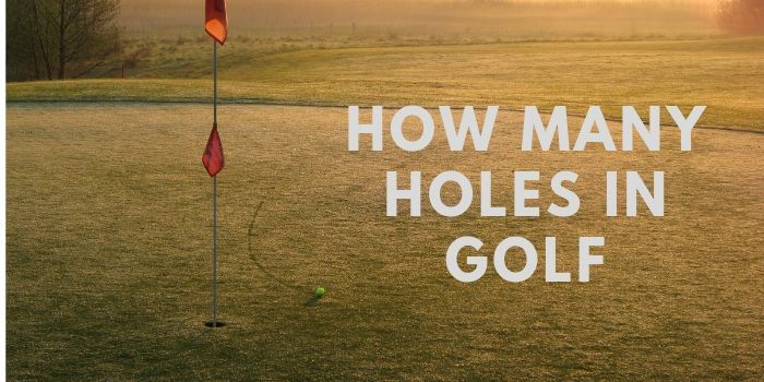 How Many Holes In Golf- Info You Must Know