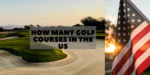 How many golf courses in the US