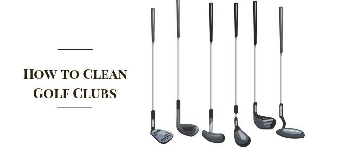 How to Clean Golf Clubs- Perfect Way To Clean Golf Clubs