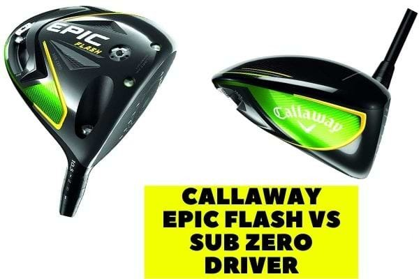Callaway epic flash vs sub zero driver