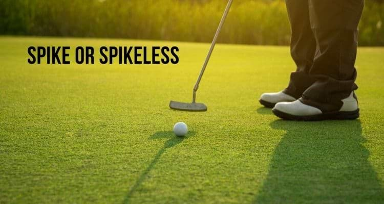 Spiked or spike less golf shoes – which is the batter