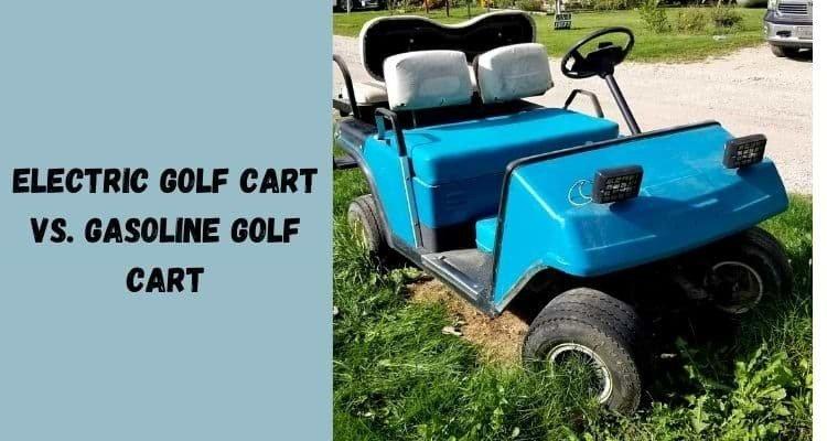 Electric golf cart vs. Gasoline golf cart