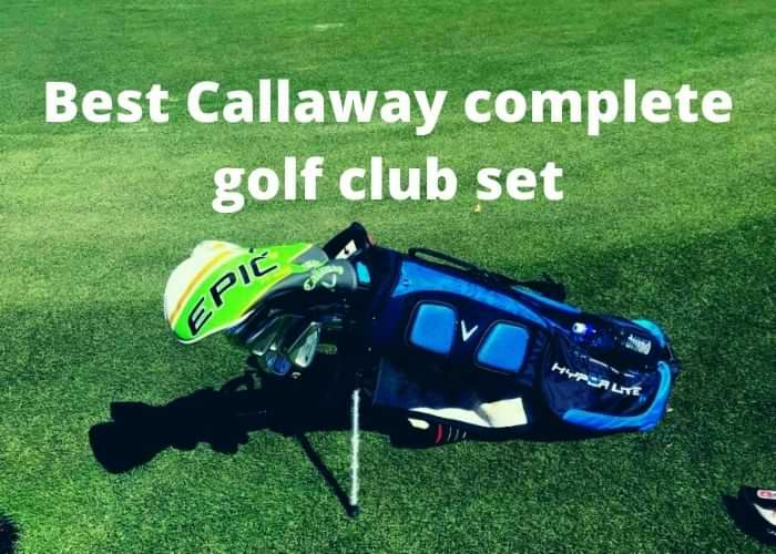 Best Callaway complete golf club set