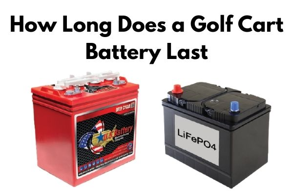 How Long Does a Golf Cart Battery Last?
