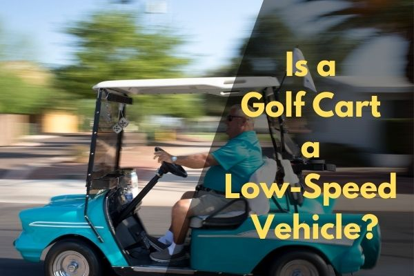 Is a Golf Cart a Low-Speed Vehicle