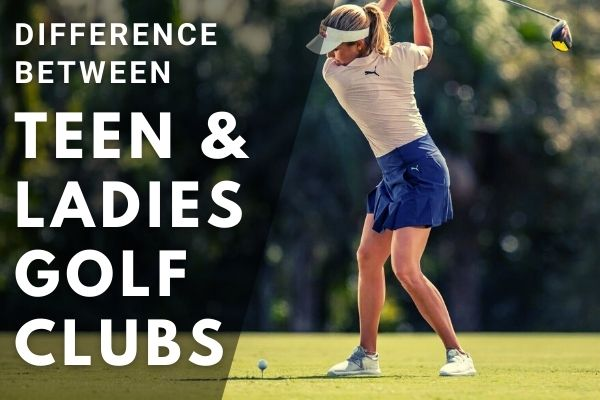 What is the Difference Between Teen and Ladies Golf Clubs?