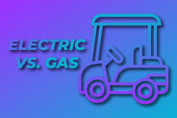 Which is Better Electric or Gas Golf Cart? | Comparison Chat